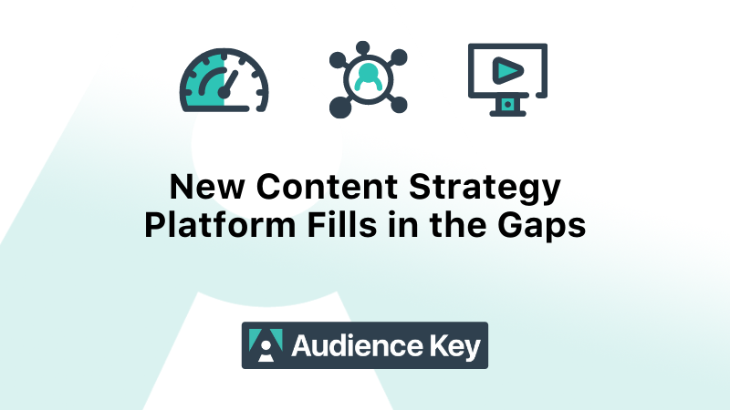 New content strategy platform fills in the gaps - AudienceKey
