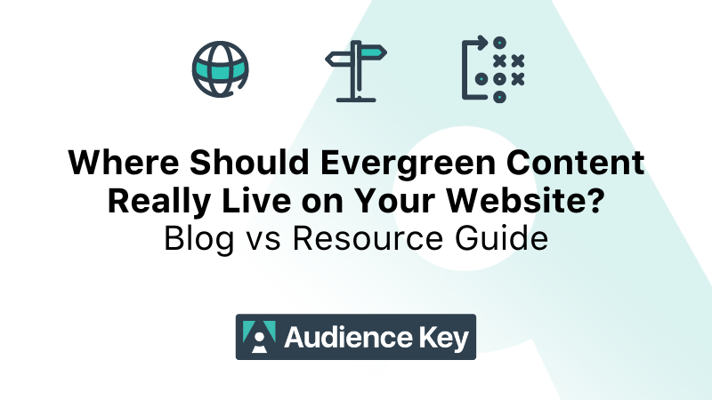 Where Should Evergreen Content Really Live on Your Website? Blog vs Resource Guide