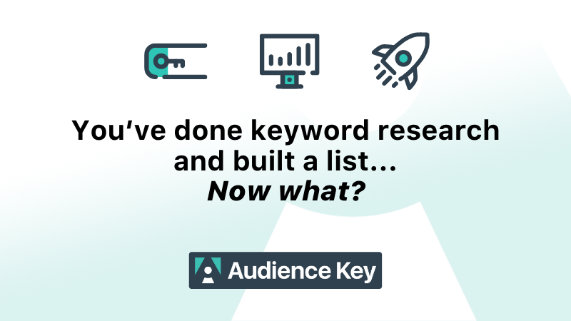 You've done keyword research and built a list. Now what?